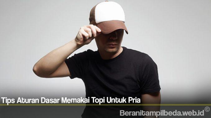 Tips Aturan Dasar Memakai Topi Untuk Pria