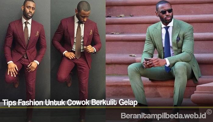 Tips Fashion Untuk Cowok Berkulit Gelap