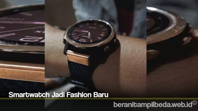 Smartwatch Jadi Fashion Baru