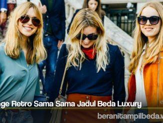 Vintage Retro Sama Sama Jadul Beda Luxury